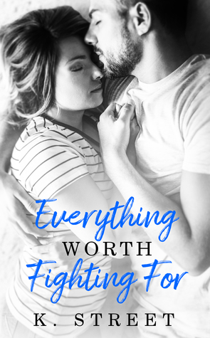 Everything Worth Fighting For by K. Street