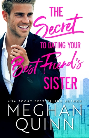 The Secret To Dating Your Best Friend's Sister by Meghan Quinn