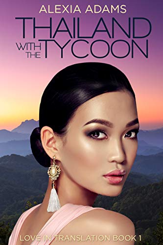 Thailand with the Tycoon by Alexia Adams