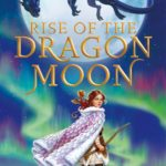 Rise of the Dragon Moon by Gabrielle K. Byrne